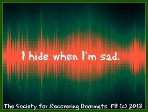I hide when i'm sad