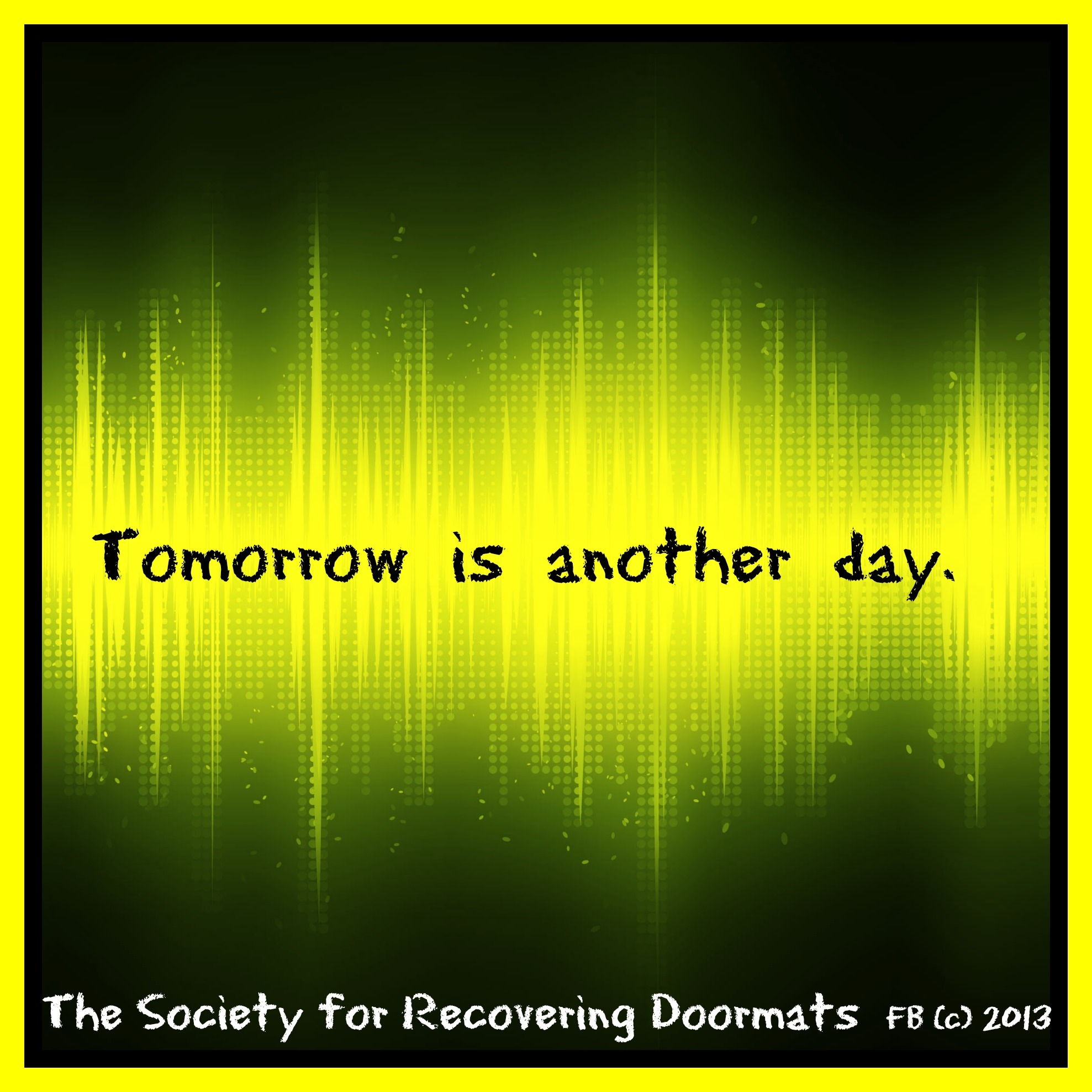 Tomorrow is another day.